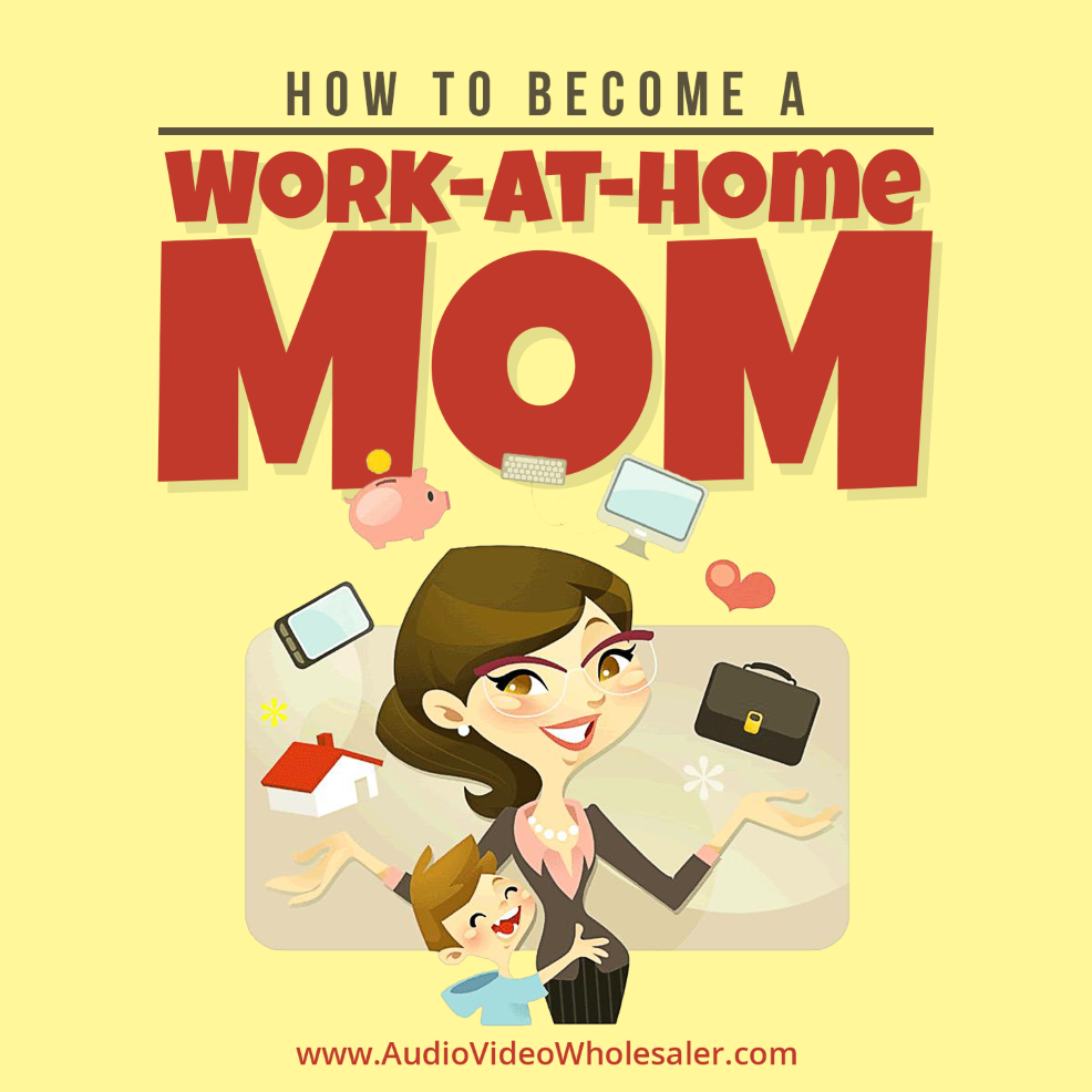 How To Become A Work From Home Mom