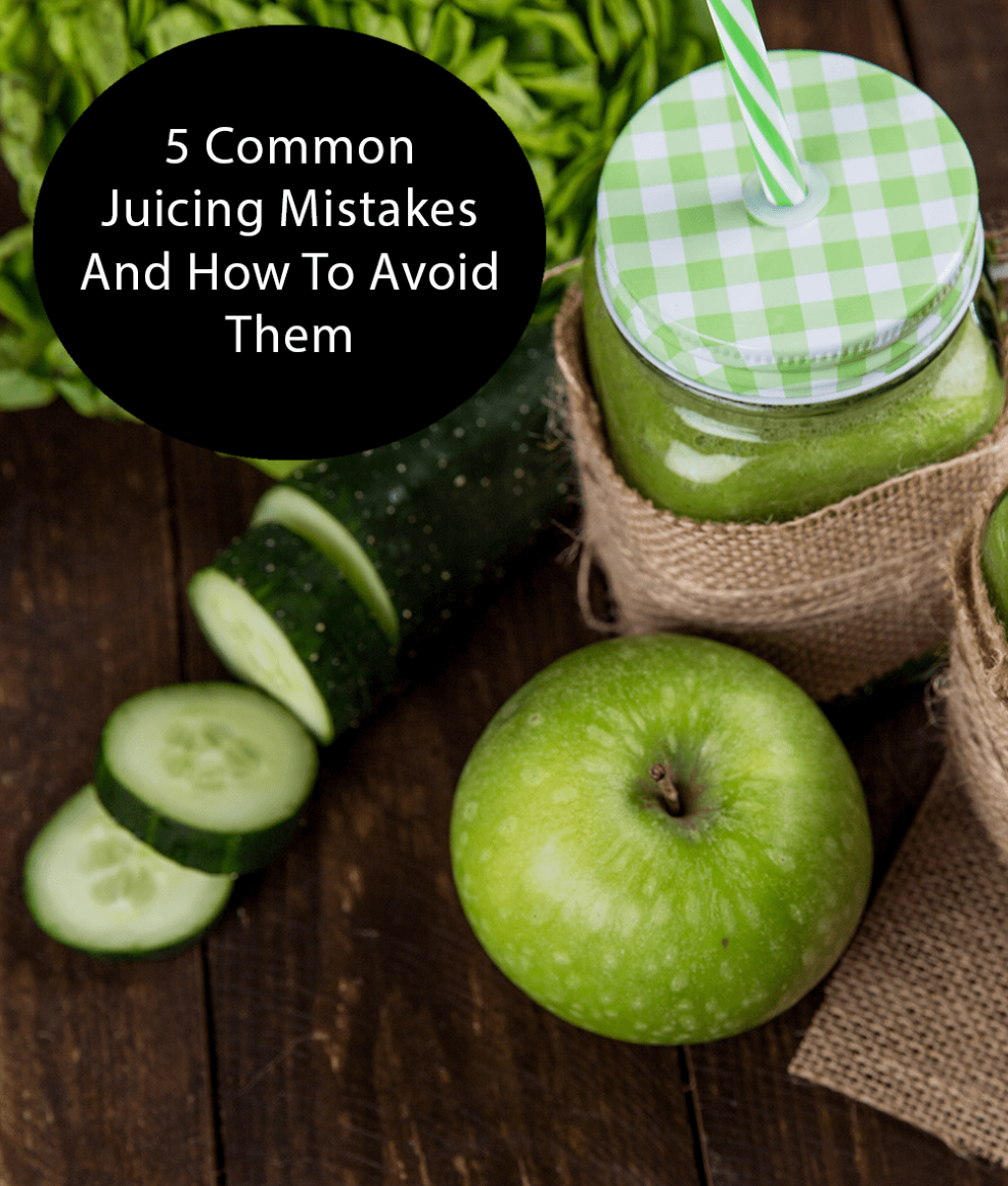 5 Common Juicing Mistakes and How To Avoid Them
