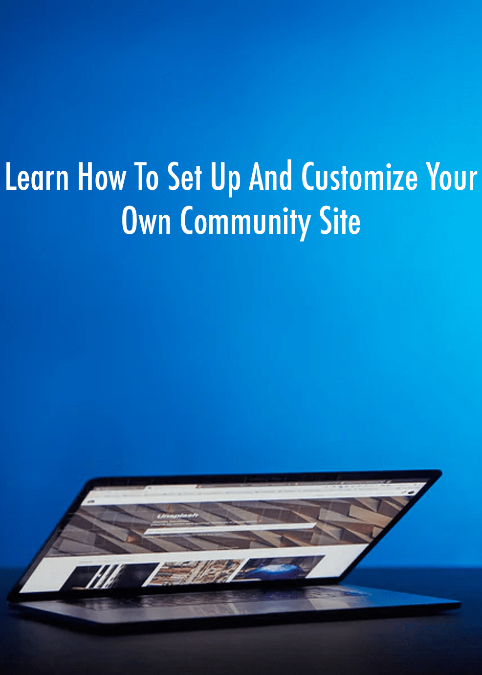 Learn How To Set Up And Customize Your Own Community Site