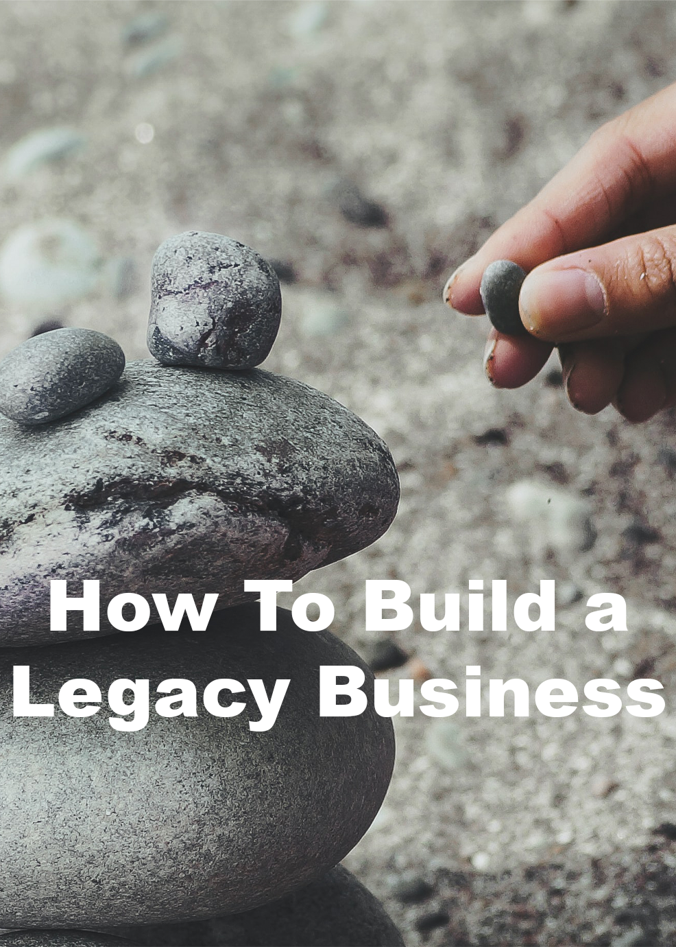 How To Build a Legacy Business