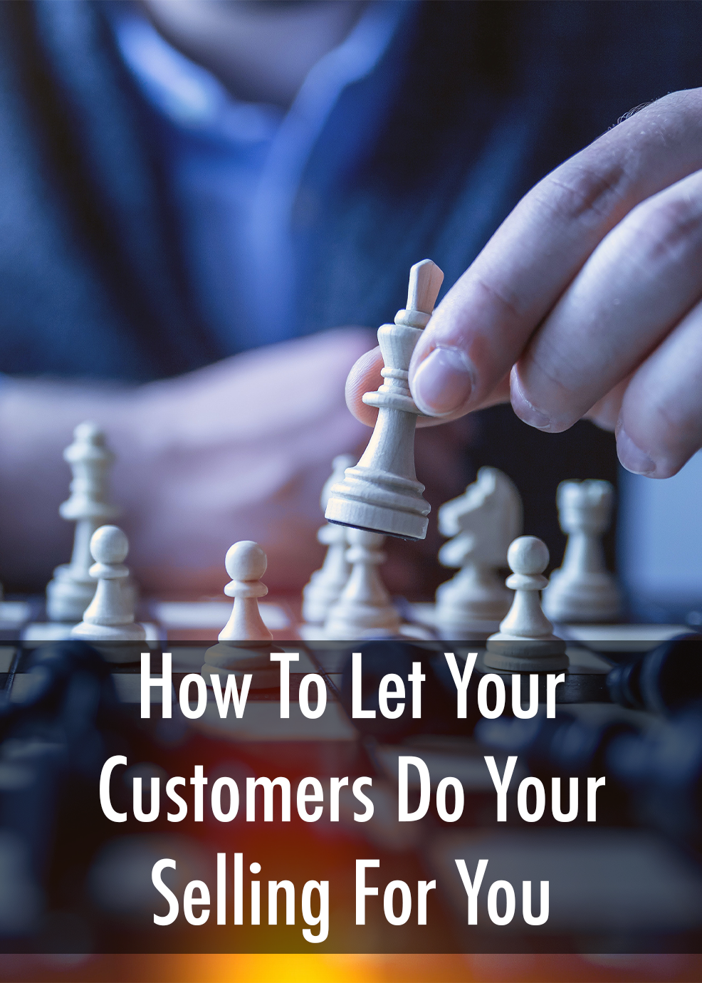 How To Let Your Customers Do Your Selling For You