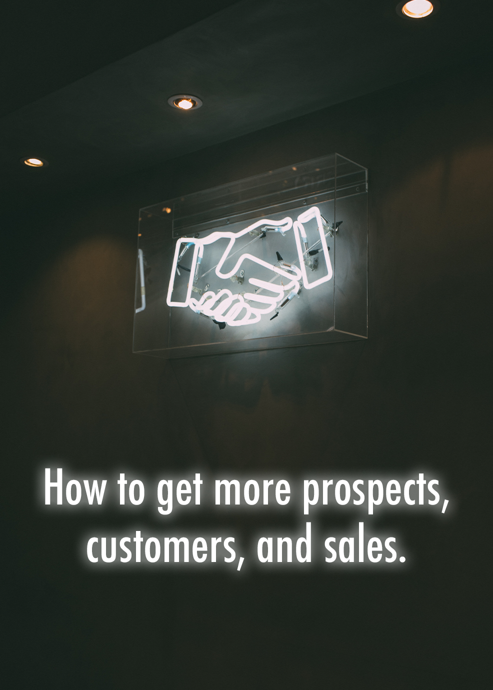 How to Get More Prospects, Customers, and Sales