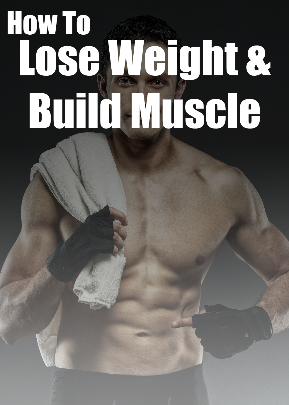 How To Lose Weight Build Muscle